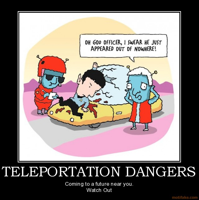 Teleportation-dangers-spock-star-trek-teleportation-demotivational-poster-1250613965.jpg